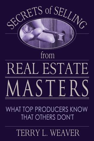 Secrets of Selling from Real Estate Masters: What Top Producers Know That Others Dont Terry L. Weaver