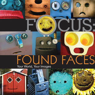 Focus: Found Faces: Your World, Your Images  by  Lark Books