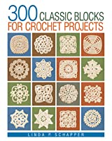 300 Classic Blocks for Crochet Projects