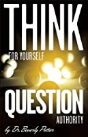 Think for Yourself: Question Authority