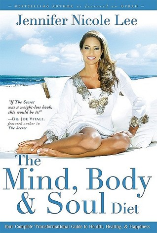 The Mind, Body & Soul Diet: Your Complete Transformational Guide to Health, Healing & Happiness  by  Jennifer Nicole Lee