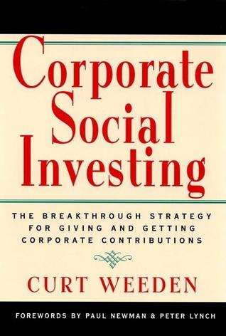 Corporate Social Investing: The Breakthrough Strategy for Giving & Getting Corporate Contributions  by  Curt Weeden