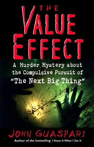The Value Effect: A Murder Mystery about the Compulsive Pursuit of The Next Big Thing  by  John Guaspari