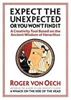 Expect the Unexpected (or You Won't Find It): A Creativity Tool Based on the Ancient Wisdom of Heraclitus
