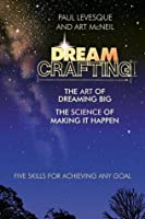 Dreamcrafting: The Art of Dreaming Big, the Science of Making It Happen