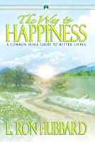 The Way to Happiness: A common sense guide to better living
