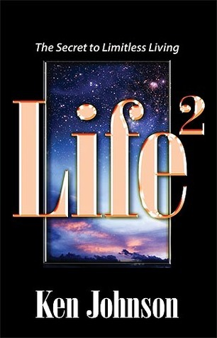 Life Squared: The Secret to Limitless Living  by  Ken          Johnson