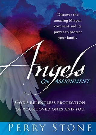 Angels On Assignment: Gods Relentless Protection of Your Loved Ones and You  by  Perry Stone