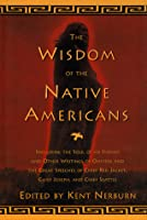 The Wisdom of the Native Americans: Including The Soul of an Indian and Other Writings of Ohiyesa and the Great Speeches of Red Jacket, Chief Joseph, and Chief Seattle