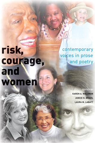 Risk, Courage, and Women: Contemporary Voices in Prose and Poetry Karen A. Waldron