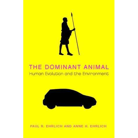 The Dominant Animal: Human Evolution and the Environment - Paul R. Ehrlich, Anne H. Ehrlich