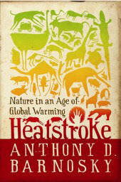 Heatstroke: Nature in an Age of Global Warming Anthony D. Barnosky