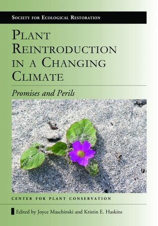 Plant Reintroduction in a Changing Climate: Promises and Perils  by  Joyce Maschinski