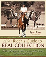 The Rider's Guide to Real Collection: Achieve Willingness, Balance and the Perfect Frame with Performance Horses