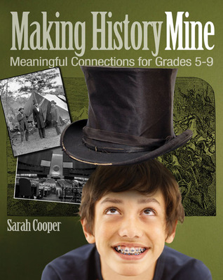 Making History Mine: Meaningful Connections for Grades 5-9 Sarah Cooper