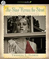 The Slave Across the Street: The True Story of How an American Teen Survived the World of Human Trafficking