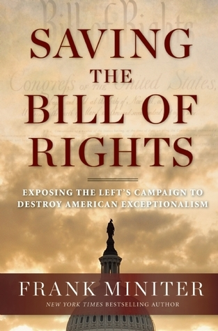 Saving the Bill of Rights: Exposing the Lefts Campaign to Destroy American Exceptionalism Frank Miniter