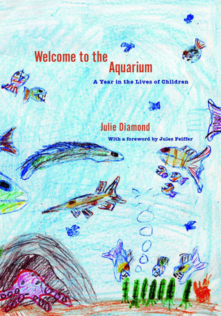 Welcome to the Aquarium: A Year in the Lives of Children Julie Diamond
