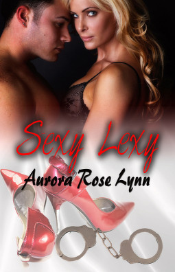 Sexy Lexy (Handcuffs and Lace, #11)  by  Aurora Rose Lynn