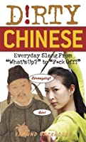 Dirty Chinese: Everyday Slang from What's Up? to F*ck Off!