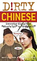 "Dirty Chinese: Everyday Slang from ""What's Up?"" to ""F*%# Off!"""