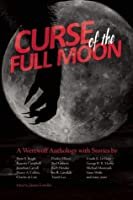 Curse of the Full Moon: A Werewolf Anthology