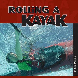 Rolling a Kayak  by  Ken Whiting