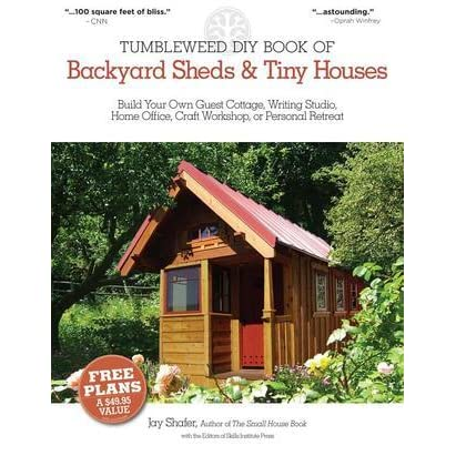 The tumbleweed diy book of backyard sheds and tiny houses for Build a small guest house backyard