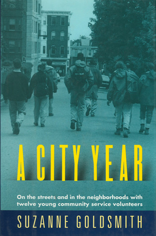 A City Year: On the Streets and in the Neighborhoods With Twelve Young Community Service Volunteers  by  Suzanne Goldsmith