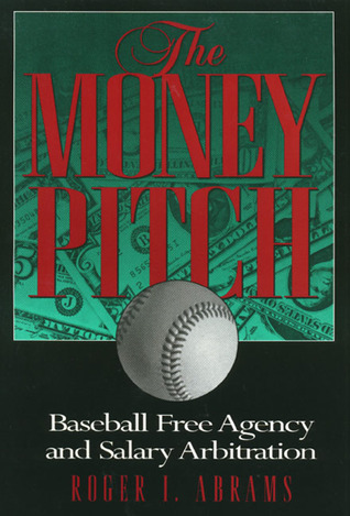 The Money Pitch: Baseball Free Agency and Salary Arbitration Roger Abrams
