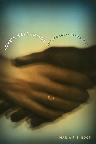 Loves Revolution: Interracial Marriage  by  Maria P.P. Root