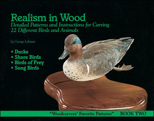 Realism in Wood: Detailed Patterns and Instructions for Carving 22 Different Birds and Animals  by  George Lehman
