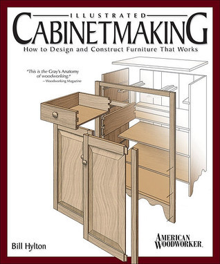 Illustrated Cabinetmaking: How to Design and Construct Furniture That Works  by  Bill Hylton