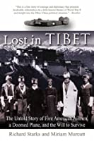 Lost in Tibet: The Untold Story of Five American Airmen, a Doomed Plane, and the Will to Survive
