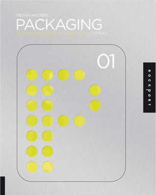 Design Matters: Packaging 01: An Essential Primer for Todays Competitive Market Capsule
