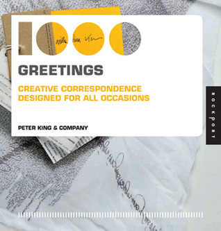 1,000 Greetings: Creative Correspondence Designed for All Occasions  by  Peter King & Company