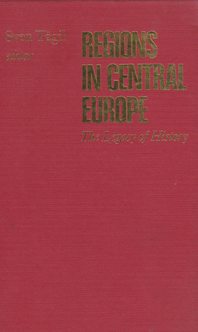 Regions in Central Europe: The Legacy of History Sven Tägil