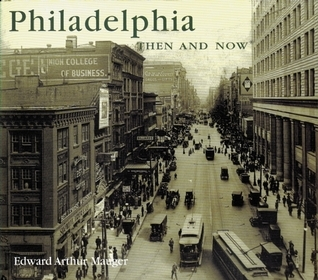 Philadelphia Then and Now  by  Edward Arthur Mauger