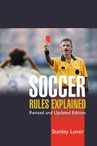 Soccer Rules Explained, Revised and Updated Stanley Lover