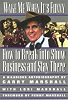 Wake Me When It's Funny: How to Break into Show Business and Stay