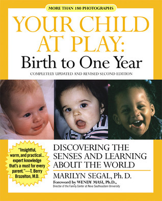 Your Child at Play: Birth to One Year: Discovering the Senses and Learning About the World  by  Marilyn Segal