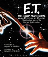 E.T.: The Extra-Terrestrial From Concept to Classic: The Illustrated Story of the Film and Filmmakers