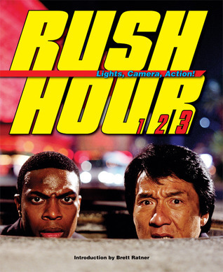 Rush Hour: Lights, Camera, Action!: The Blockbuster Companion to the Jackie Chan-Chris Tucker Trilogy  by  Brett Ratner