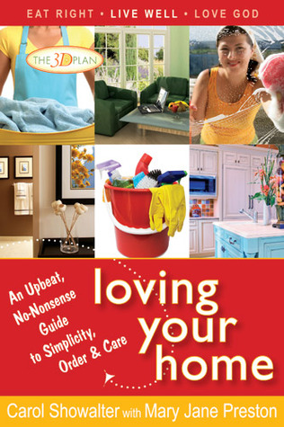 Loving Your Home: An Upbeat, No-Nonsense Guide to Simplicity, Order, and Care  by  Carol Showalter