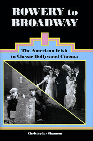Bowery to Broadway: The American Irish in Classic Hollywood Cinema  by  Christopher Shannon