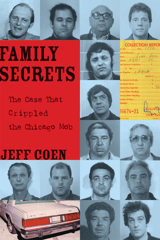 Family Secrets: The Case That Crippled the Chicago Mob  by  Jeff Coen