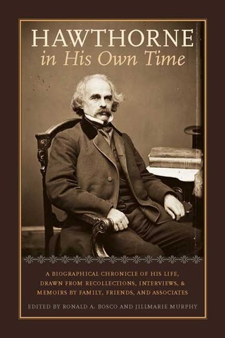 Hawthorne in His Own Time: A Biographical Chronicle of His Life,Drawn from Recollections,Interviews, and Memoirs Family,Frie by Ronald A Bosco