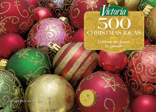 Victoria 500 Christmas Ideas: Celebrate the Season in Splendor  by  Kimberly Meisner