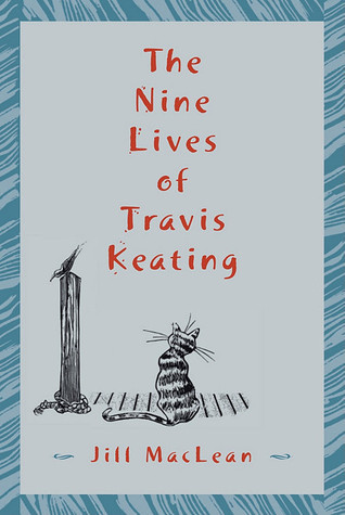 The Nine Lives of Travis Keating  by  Jill MacLean