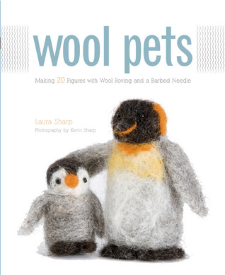 Wool Pets: Making 20 Figures with Wool Roving and a Barbed Needle Laurie Sharp